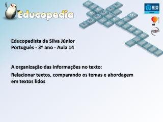 Educopedista  da Silva Júnior Português - 3º ano - Aula 14 A organização das informações no texto:
