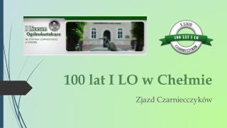 100 lat I LO w Chełmie