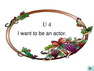 I want to be an actor.