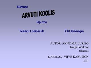 AUTOR: ANNE-MAI JÜRISO Koigi Põhikool Järvamaa KOOLITAJA: VIIVE KARUSION 2001
