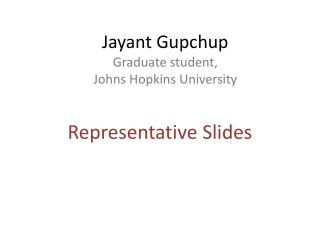 Jayant Gupchup Graduate student,  Johns Hopkins University