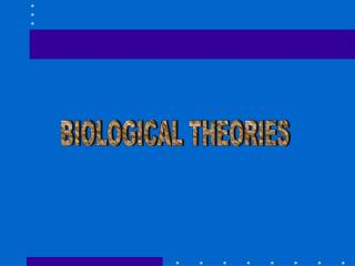 BIOLOGICAL THEORIES