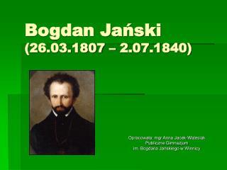 Bogdan Jański (26.03.1807 – 2.07.1840)