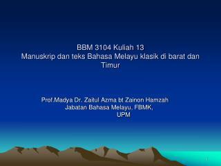 BBM 3104  Kuliah  13 Manuskrip dan teks Bahasa Melayu klasik di barat dan Timur