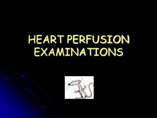HEART PERFUSION EXAMINATIONS