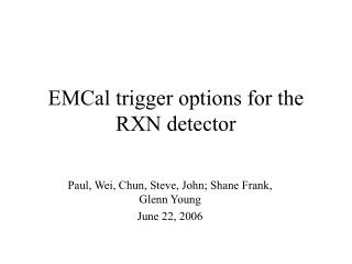 EMCal trigger options for the RXN detector