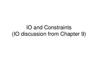 IO and Constraints (IO discussion from Chapter 9)