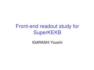 Front-end readout study for SuperKEKB