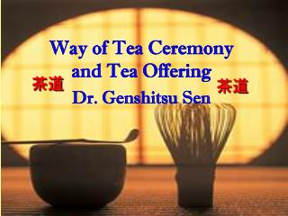 Way of Tea Ceremony  and Tea Offering Dr. Genshitsu Sen