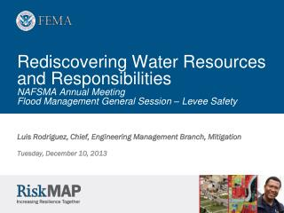 Luis Rodriguez, Chief, Engineering Management Branch,  Mitigation Tuesday, December 10, 2013