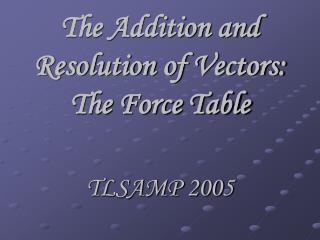 The Addition and Resolution of Vectors: The Force Table