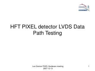 HFT PIXEL detector LVDS Data Path Testing