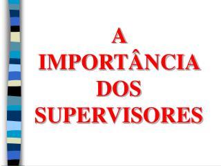 A IMPORT�NCIA DOS SUPERVISORES