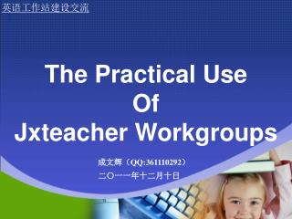 The Practical Use  Of Jxteacher Workgroups