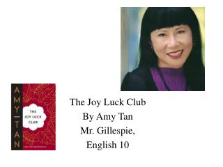 The Joy Luck Club By Amy Tan Mr. Gillespie,  English 10