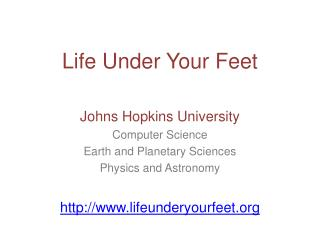 Life Under Your  Feet Johns Hopkins University Computer Science Earth and Planetary Sciences