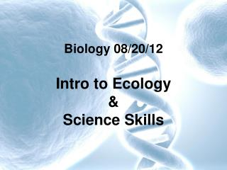 Biology 08/20/12 Intro to Ecology & Science Skills