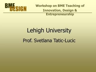 Lehigh University  Prof. Svetlana Tatic-Lucic