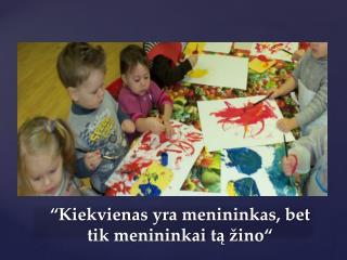 """"""" Kiekvienas yra menininkas , bet  tik menininkai  t ą žino"""""""