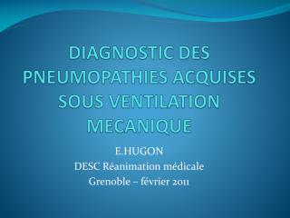 DIAGNOSTIC DES PNEUMOPATHIES ACQUISES SOUS VENTILATION MECANIQUE