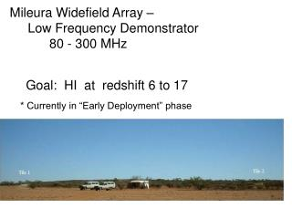 Mileura Widefield Array –       Low Frequency Demonstrator            80 - 300 MHz
