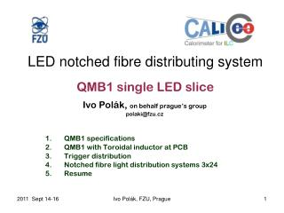 LED notched fibre distributing system QMB1 single LED slice