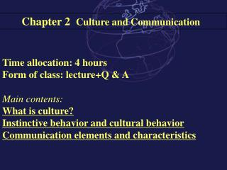 Time allocation: 4 hours Form of class: lecture+Q & A Main contents: What is culture?