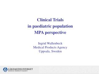 Clinical Trials  in paediatric population MPA perspective Ingrid Wallenbeck