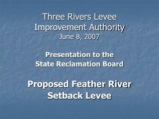 Three Rivers Levee Improvement Authority June 8, 2007
