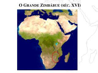 O Grande Zimbábue (séc. XVI)