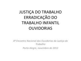JUSTIÇA DO TRABALHO ERRADICAÇÃO DO  TRABALHO INFANTIL OUVIDORIAS