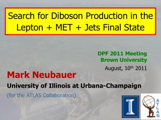 Mark Neubauer University  of  Illinois  at Urbana-Champaign ( for the  ATLAS  Collaboration )