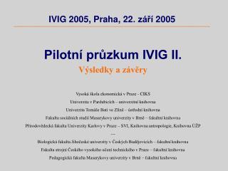Pilotní průzkum IVIG II.  Výsledky a závěry Vysoká škola ekonomická v Praze - CIKS