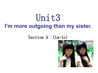 Unit3 I'm more outgoing than my sister. Section A  (1a-1c)