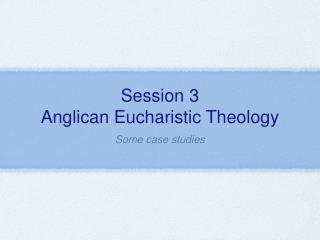Session 3 Anglican Eucharistic Theology