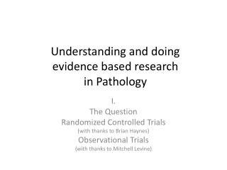 Understanding and doing  evidence based research  in Pathology