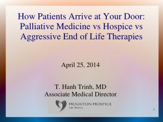 April 25, 2014 T. Hanh Trinh, MD Associate Medical Director