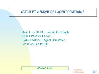 Jean Luc GALLIOT - Agent Comptable  de la CPAM  du Rhône Lydie ABADIAS - Agent Comptable