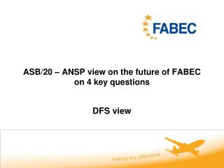 ASB/20 � ANSP view on the future of FABEC on 4 key questions