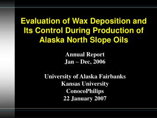 Evaluation of Wax Deposition and Its Control During Production of Alaska North Slope Oils