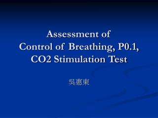 Assessment of  Control of Breathing, P0.1,  CO2 Stimulation Test