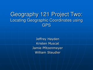 Geography 121 Project Two: Locating Geographic Coordinates using GPS