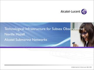 Technological Infrastructure for Subsea Observatories Neville Hazell Alcatel Submarine Networks