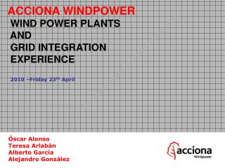 ACCIONA WINDPOWER  WIND POWER PLANTS  AND  GRID INTEGRATION  EXPERIENCE