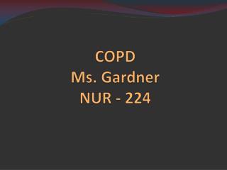 COPD Ms. Gardner NUR - 224