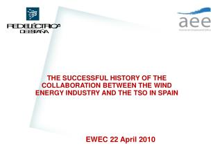 THE SUCCESSFUL HISTORY OF THE COLLABORATION BETWEEN THE WIND ENERGY INDUSTRY AND THE TSO IN SPAIN
