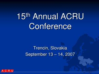 1 5 th  Annual ACRU Conference