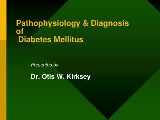 Pathophysiology & Diagnosis  of  Diabetes Mellitus