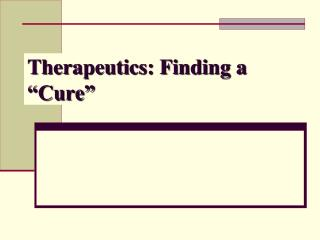 "Therapeutics: Finding a ""Cure"""