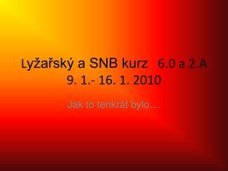 L yžařský a SNB kurz    6.0 a 2.A  9. 1.- 16. 1. 2010